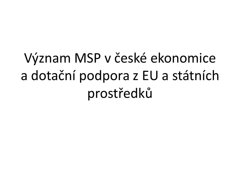 Význam MSP v české ekonomice a dotační podpora z EU a státních prostředků