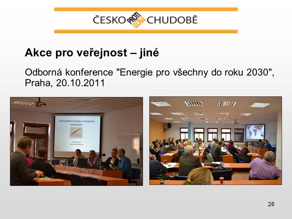 26 Akce pro veřejnost – jiné Odborná konference Energie pro všechny do roku 2030 , Praha, 20.10.2011