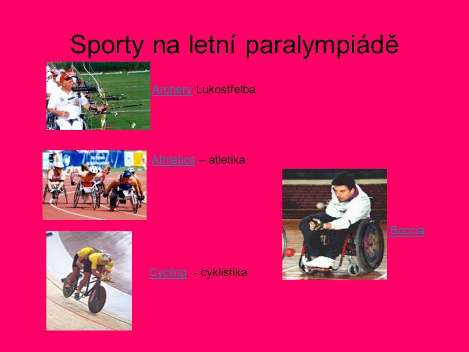 Sporty na letní paralympiádě Archery LukostřelbaArchery Athletics – atletikaAthletics Boccia Cycling - cyklistikaCycling