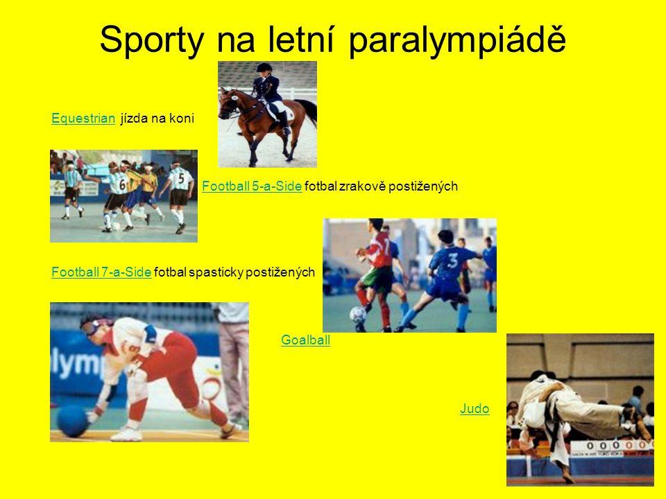Sporty na letní paralympiádě EquestrianEquestrian jízda na koni Football 5-a-Side fotbal zrakově postiženýchFootball 5-a-Side Football 7-a-SideFootball 7-a-Side fotbal spasticky postižených Goalball Judo
