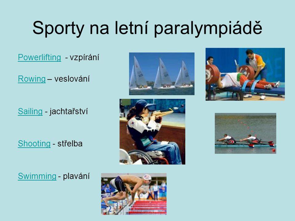 Sporty na letní paralympiádě PowerliftingPowerlifting - vzpírání RowingRowing – veslování SailingSailing - jachtařství ShootingShooting - střelba SwimmingSwimming - plavání