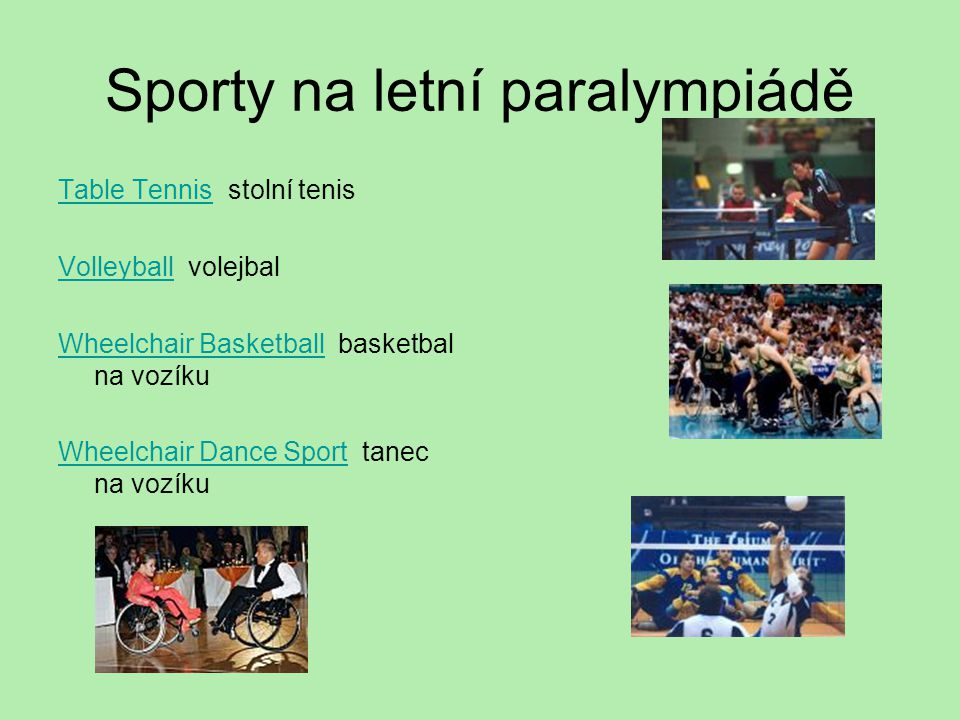 Sporty na letní paralympiádě Table TennisTable Tennis stolní tenis VolleyballVolleyball volejbal Wheelchair BasketballWheelchair Basketball basketbal