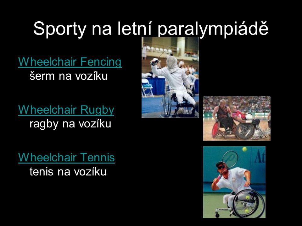 Sporty na letní paralympiádě Wheelchair Fencing Wheelchair Fencing šerm na vozíku Wheelchair Rugby Wheelchair Rugby ragby na vozíku Wheelchair Tennis Wheelchair Tennis tenis na vozíku