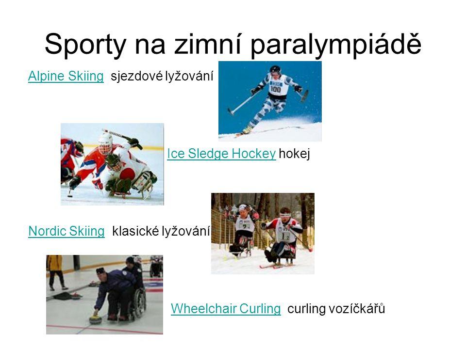 Sporty na zimní paralympiádě Alpine SkiingAlpine Skiing sjezdové lyžování Ice Sledge Hockey hokejIce Sledge Hockey Nordic SkiingNordic Skiing klasické lyžování Wheelchair Curling curling vozíčkářůWheelchair Curling
