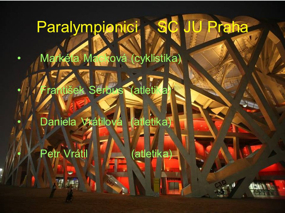 Paralympionici SC JU Praha Markéta Macková (cyklistika) František Serbus (atletika) Daniela Vrátilová (atletika) Petr Vrátil(atletika)