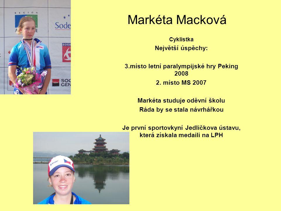 Markéta Macková Cyklistka Největší úspěchy: 3.místo letní paralympijské hry Peking 2008 2. místo MS 2007 Markéta studuje oděvní školu Ráda by se stala