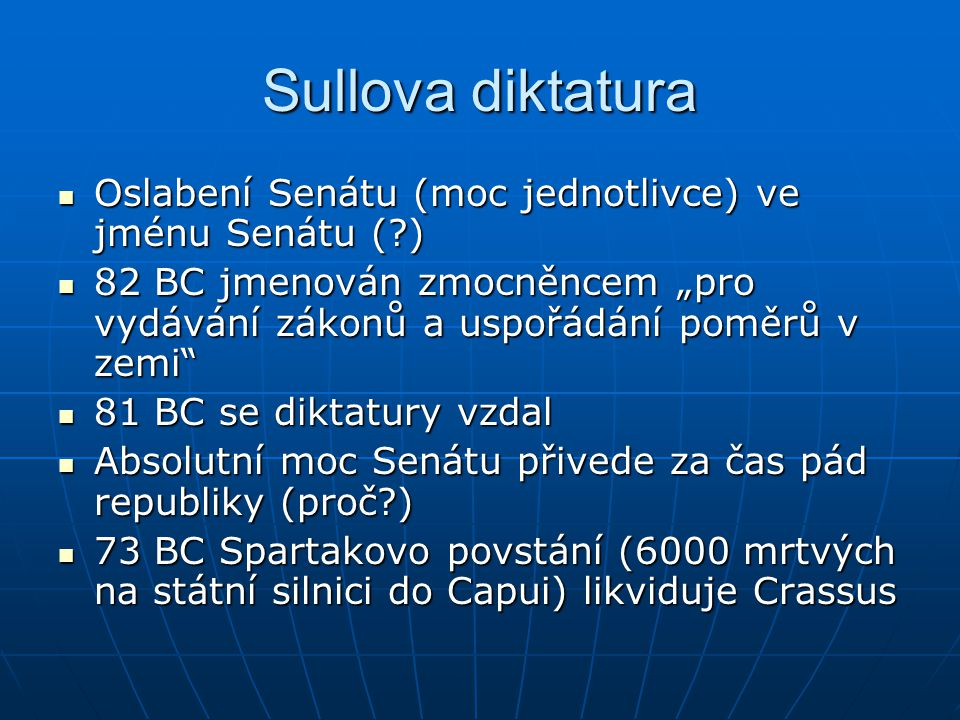 Sullova diktatura Oslabení Senátu (moc jednotlivce) ve jménu Senátu (?) Oslabení Senátu (moc jednotlivce) ve jménu Senátu (?) 82 BC jmenován zmocněnce