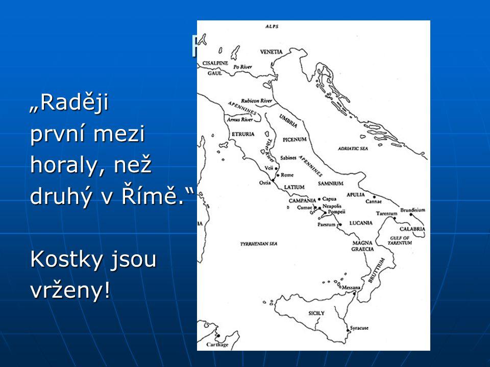 """Rubicon """"Raději první mezi horaly, než druhý v Římě."""" Kostky jsou vrženy!"""