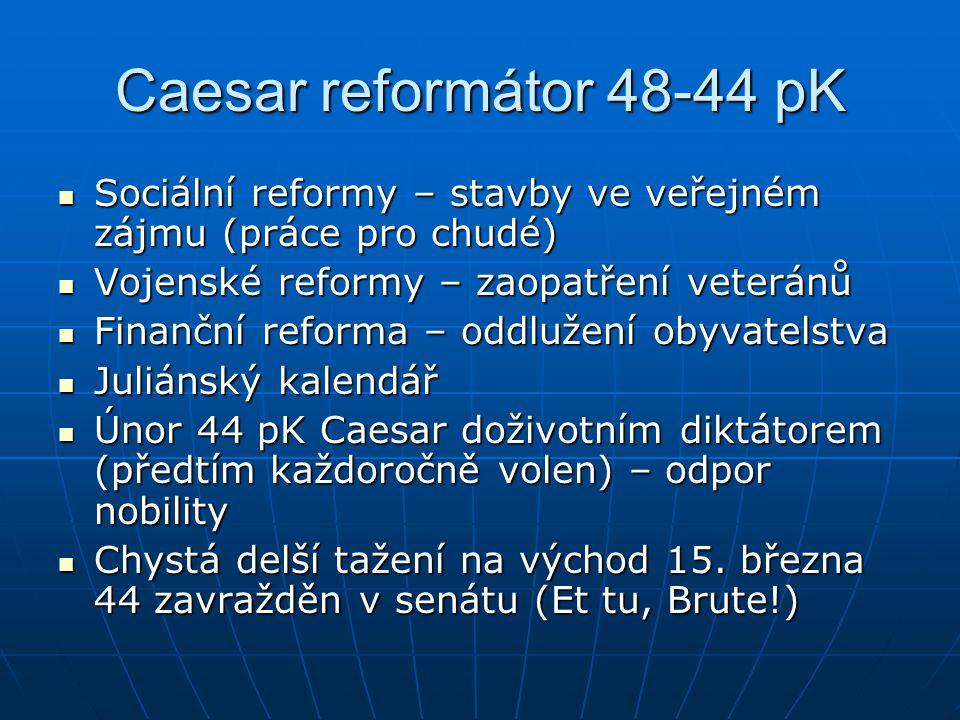 Caesar reformátor 48-44 pK Sociální reformy – stavby ve veřejném zájmu (práce pro chudé) Sociální reformy – stavby ve veřejném zájmu (práce pro chudé)
