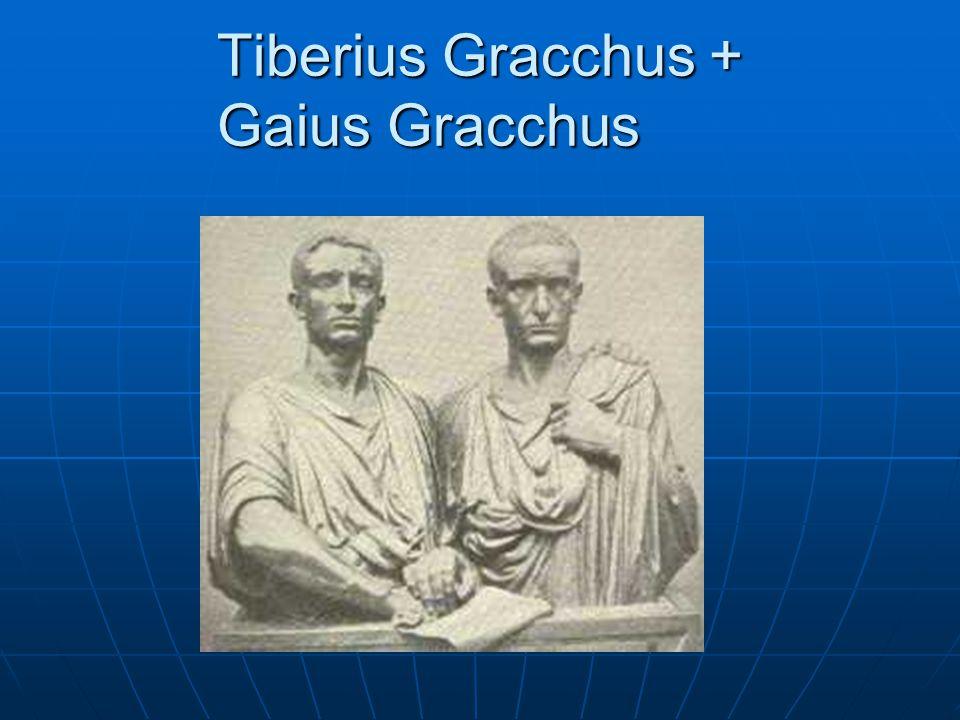Tiberius Gracchus + Gaius Gracchus
