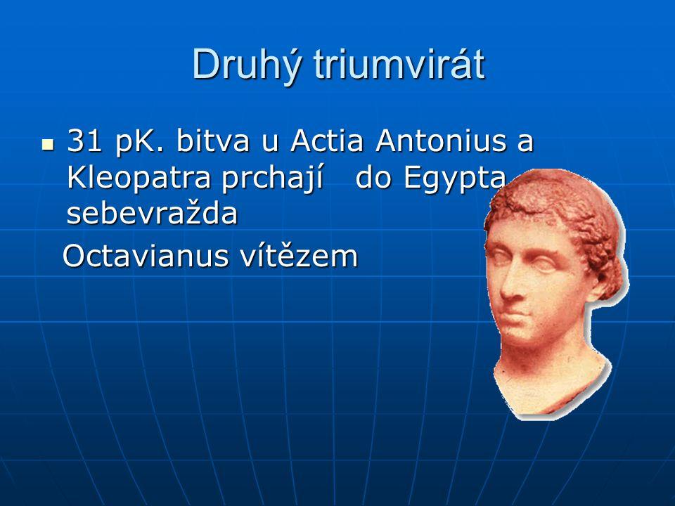 Druhý triumvirát 31 pK. bitva u Actia Antonius a Kleopatra prchají do Egypta – sebevražda 31 pK. bitva u Actia Antonius a Kleopatra prchají do Egypta