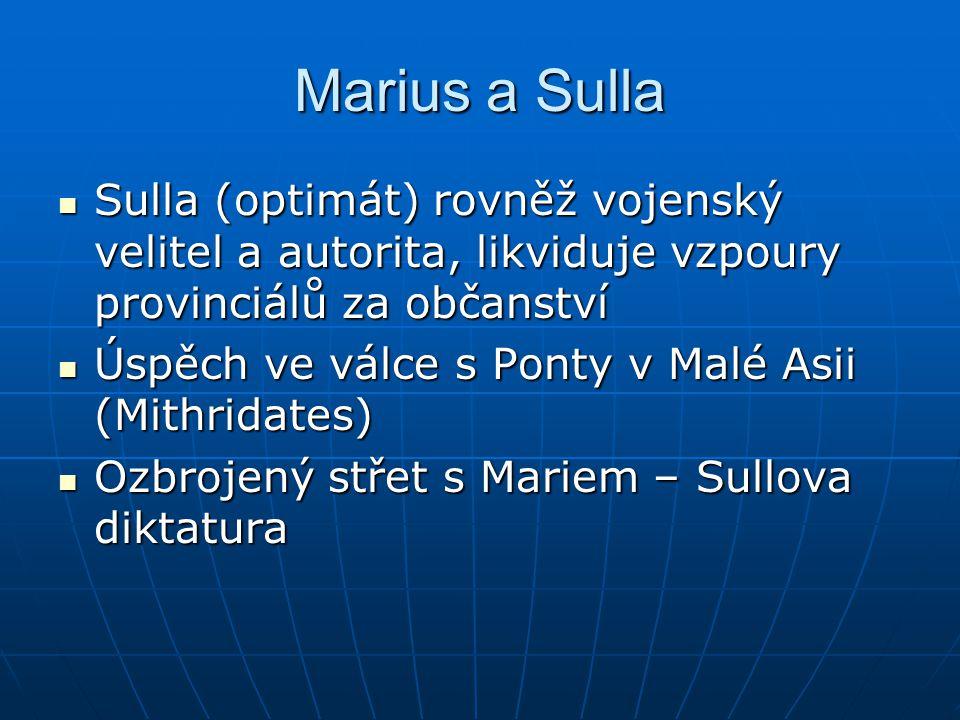 Marius a Sulla Sulla (optimát) rovněž vojenský velitel a autorita, likviduje vzpoury provinciálů za občanství Sulla (optimát) rovněž vojenský velitel