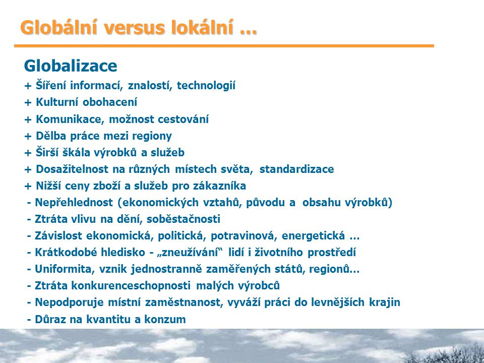 Globální versus lokální... Globalizace + Šíření informací, znalostí, technologií + Kulturní obohacení + Komunikace, možnost cestování + Dělba práce me