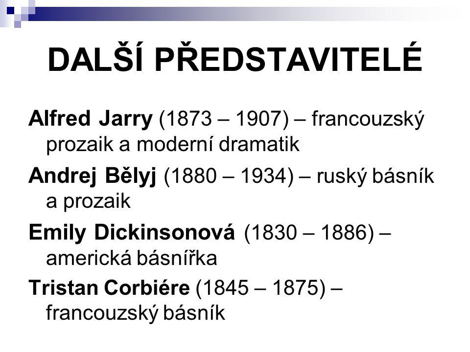 Alfred Jarry (1873 – 1907) – francouzský prozaik a moderní dramatik Andrej Bělyj (1880 – 1934) – ruský básník a prozaik Emily Dickinsonová (1830 – 1886) – americká básnířka Tristan Corbiére (1845 – 1875) – francouzský básník