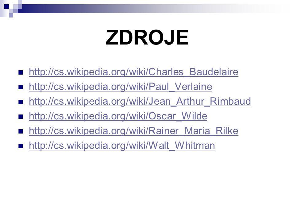 ZDROJE http://cs.wikipedia.org/wiki/Charles_Baudelaire http://cs.wikipedia.org/wiki/Paul_Verlaine http://cs.wikipedia.org/wiki/Jean_Arthur_Rimbaud http://cs.wikipedia.org/wiki/Oscar_Wilde http://cs.wikipedia.org/wiki/Rainer_Maria_Rilke http://cs.wikipedia.org/wiki/Walt_Whitman