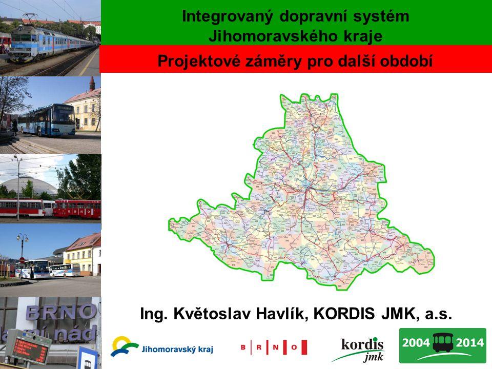 1 Integrovaný dopravní systém Jihomoravského kraje Ing. Květoslav Havlík, KORDIS JMK, a.s. Projektové záměry pro další období