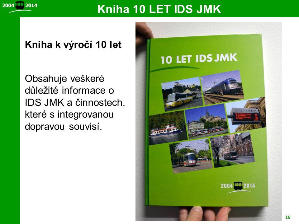 16 Kniha 10 LET IDS JMK Kniha k výročí 10 let Obsahuje veškeré důležité informace o IDS JMK a činnostech, které s integrovanou dopravou souvisí.