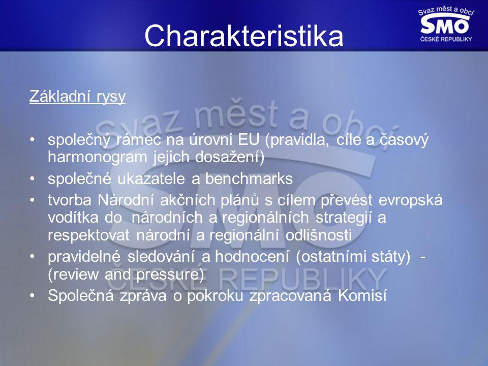 Charakteristika Základní rysy společný rámec na úrovni EU (pravidla, cíle a časový harmonogram jejich dosažení) společné ukazatele a benchmarks tvorba Národní akčních plánů s cílem převést evropská vodítka do národních a regionálních strategií a respektovat národní a regionální odlišnosti pravidelné sledování a hodnocení (ostatními státy) - (review and pressure) Společná zpráva o pokroku zpracovaná Komisí