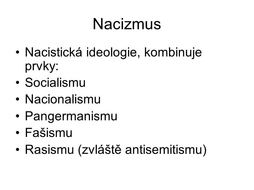Nacizmus Nacistická ideologie, kombinuje prvky: Socialismu Nacionalismu Pangermanismu Fašismu Rasismu (zvláště antisemitismu)