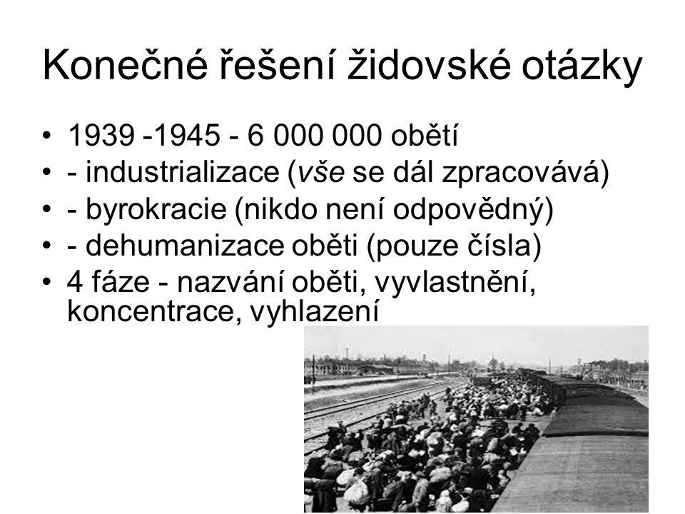 Konečné řešení židovské otázky 1939 -1945 - 6 000 000 obětí - industrializace (vše se dál zpracovává) - byrokracie (nikdo není odpovědný) - dehumaniza