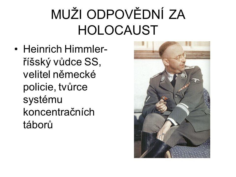 MUŽI ODPOVĚDNÍ ZA HOLOCAUST Heinrich Himmler- říšský vůdce SS, velitel německé policie, tvůrce systému koncentračních táborů