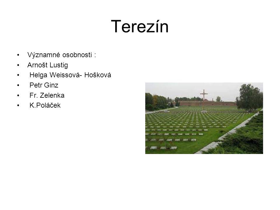 Terezín Významné osobnosti : Arnošt Lustig Helga Weissová- Hošková Petr Ginz Fr. Zelenka K.Poláček