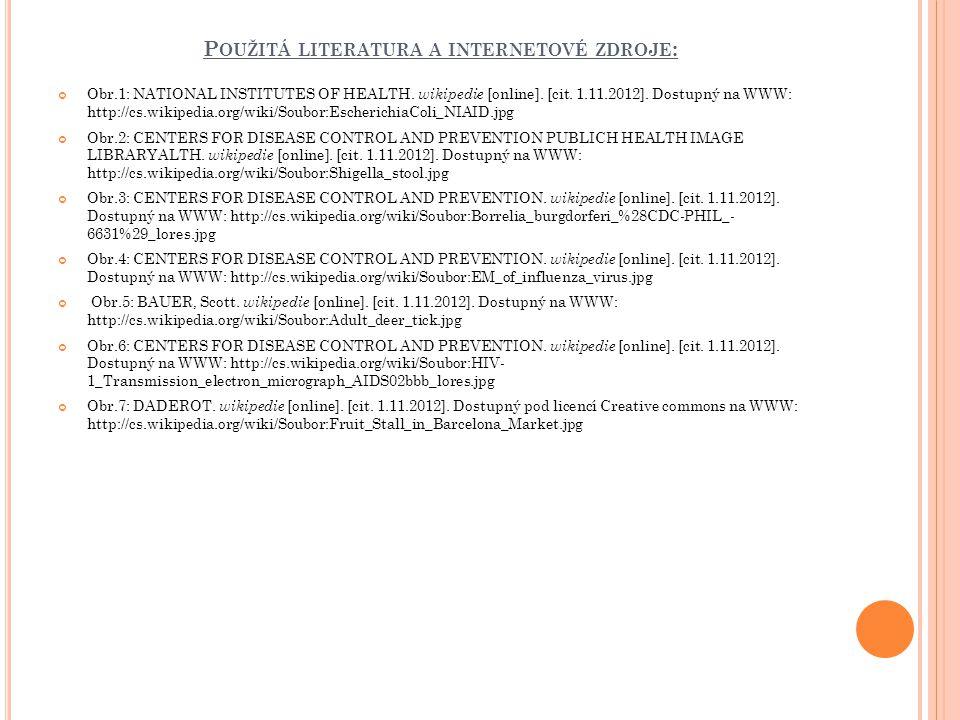 P OUŽITÁ LITERATURA A INTERNETOVÉ ZDROJE : Obr.1: NATIONAL INSTITUTES OF HEALTH. wikipedie [online]. [cit. 1.11.2012]. Dostupný na WWW: http://cs.wiki