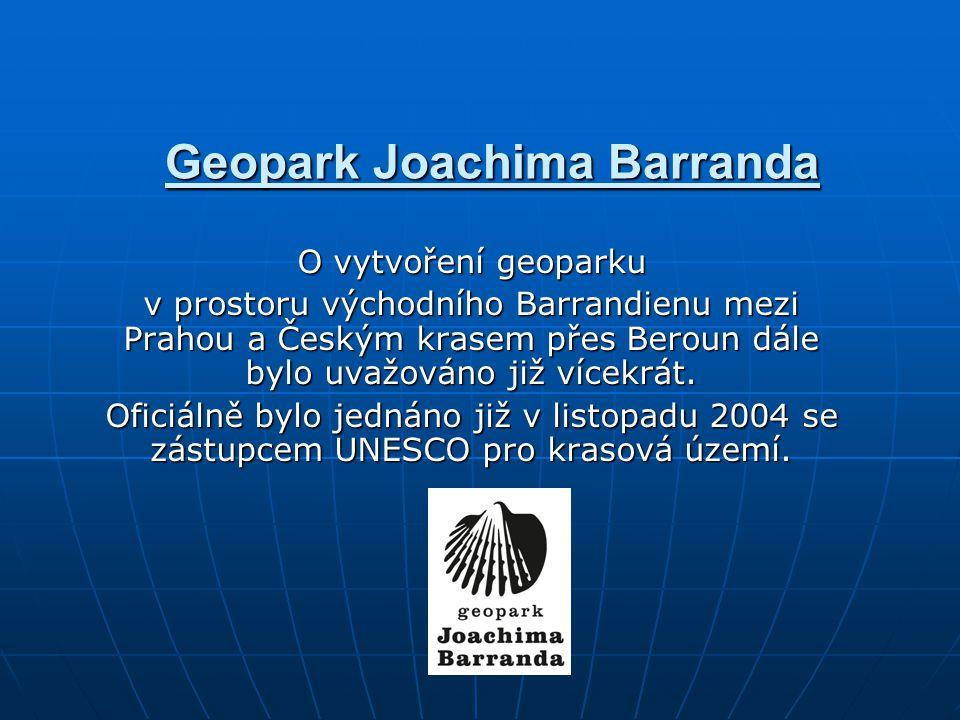 Geopark Joachima Barranda O vytvoření geoparku v prostoru východního Barrandienu mezi Prahou a Českým krasem přes Beroun dále bylo uvažováno již vícek