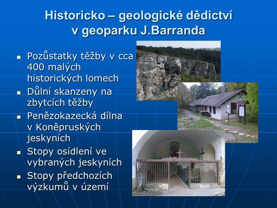 Historicko – geologické dědictví v geoparku J.Barranda Pozůstatky těžby v cca 400 malých historických lomech Pozůstatky těžby v cca 400 malých histori