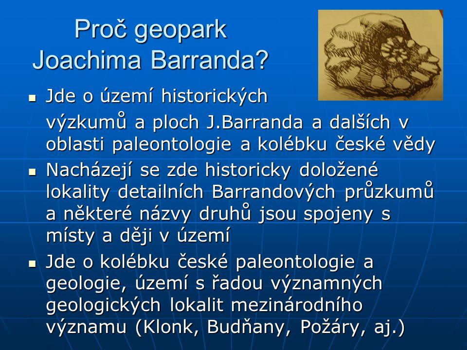 Proč geopark Joachima Barranda? Jde o území historických Jde o území historických výzkumů a ploch J.Barranda a dalších v oblasti paleontologie a koléb
