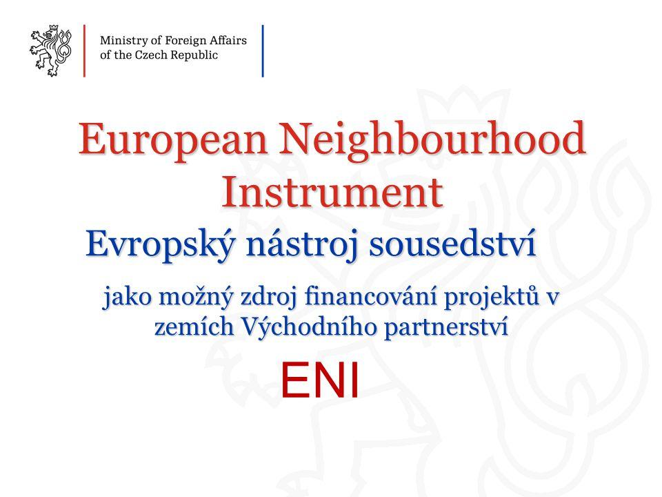 European Neighbourhood Instrument Evropský nástroj sousedství jako možný zdroj financování projektů v zemích Východního partnerství ENI