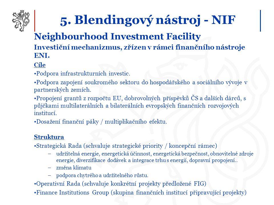 5. Blendingový nástroj - NIF Neighbourhood Investment Facility Investiční mechanizmus, zřízen v rámci finančního nástroje ENI. Cíle Podpora infrastruk