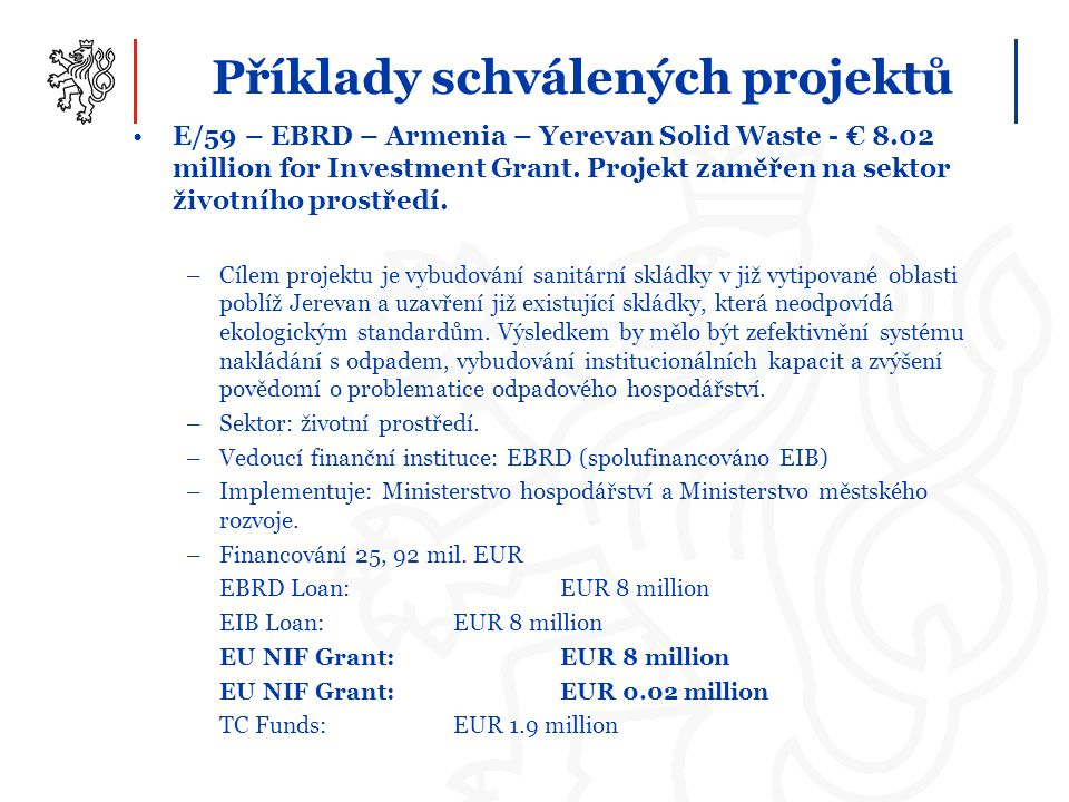 Příklady schválených projektů E/59 – EBRD – Armenia – Yerevan Solid Waste - € 8.02 million for Investment Grant. Projekt zaměřen na sektor životního p