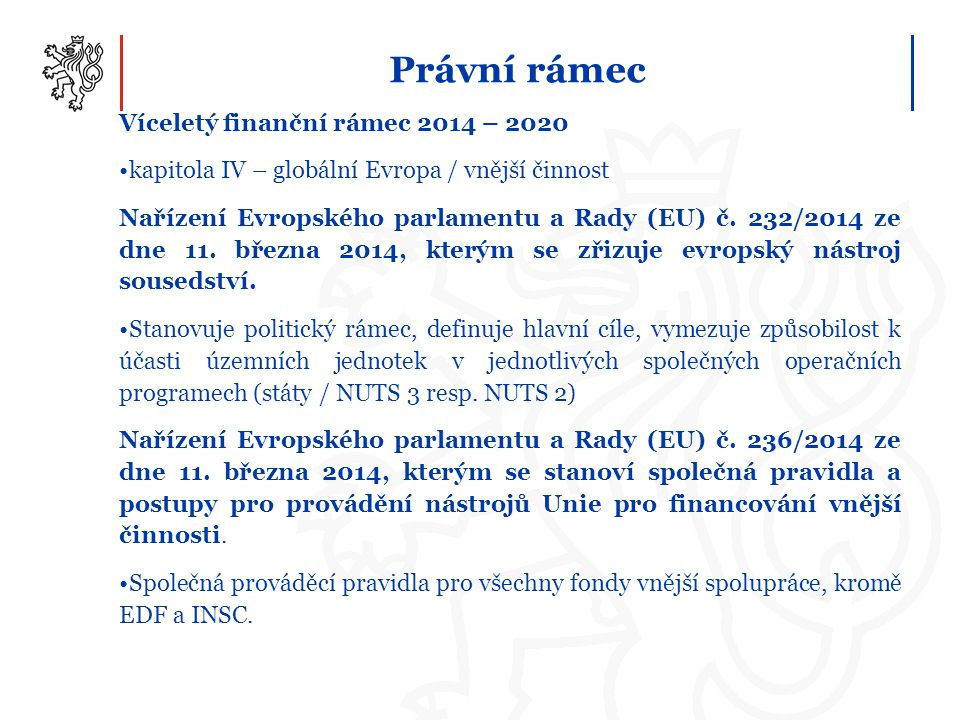 Právní rámec Víceletý finanční rámec 2014 – 2020 kapitola IV – globální Evropa / vnější činnost Nařízení Evropského parlamentu a Rady (EU) č. 232/2014