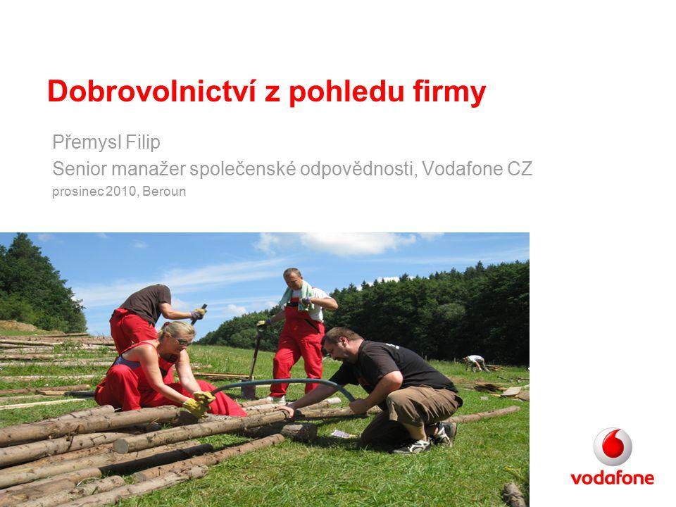 Dobrovolnictví a Vodafone C2 - Vodafone Restricted Classified on: 2.12.2010Owner: PremFili Printed on: 2.12.2010Open/Printed by: Filip, Přemysl, VF-CZ 2 Dobrovolnictví 5x jinak: A.