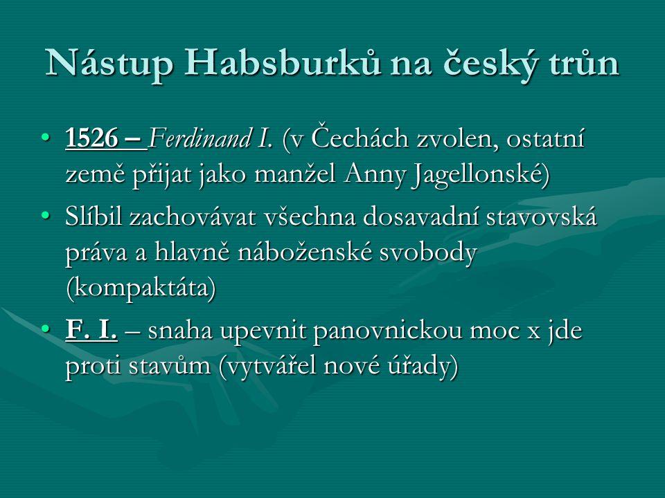 Nástup Habsburků na český trůn 1526 – Ferdinand I. (v Čechách zvolen, ostatní země přijat jako manžel Anny Jagellonské)1526 – Ferdinand I. (v Čechách