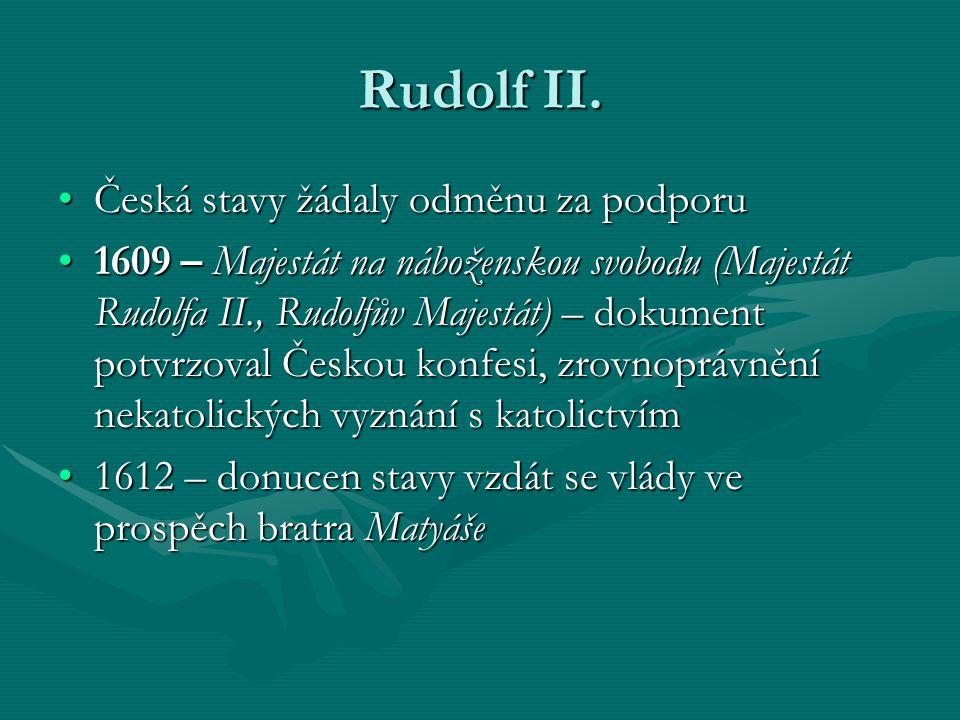 Rudolf II. Česká stavy žádaly odměnu za podporuČeská stavy žádaly odměnu za podporu 1609 – Majestát na náboženskou svobodu (Majestát Rudolfa II., Rudo