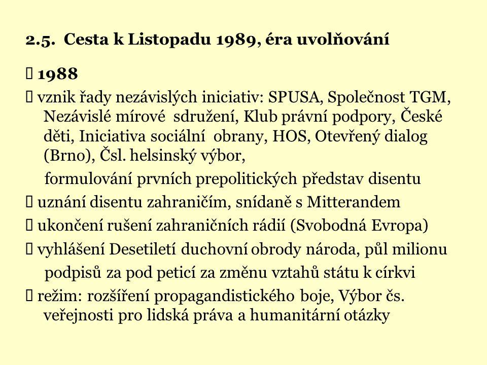 2.5. Cesta k Listopadu 1989, éra uvolňování  1988  vznik řady nezávislých iniciativ: SPUSA, Společnost TGM, Nezávislé mírové sdružení, Klub právní p