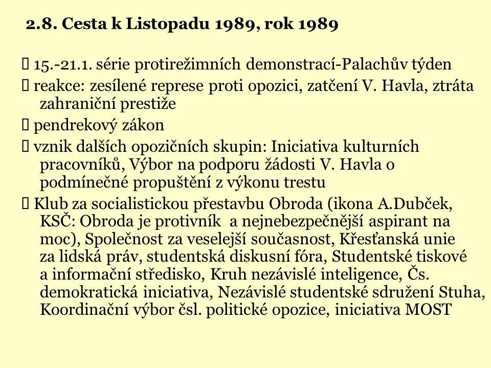 2.8. Cesta k Listopadu 1989, rok 1989  15.-21.1. série protirežimních demonstrací-Palachův týden  reakce: zesílené represe proti opozici, zatčení V.