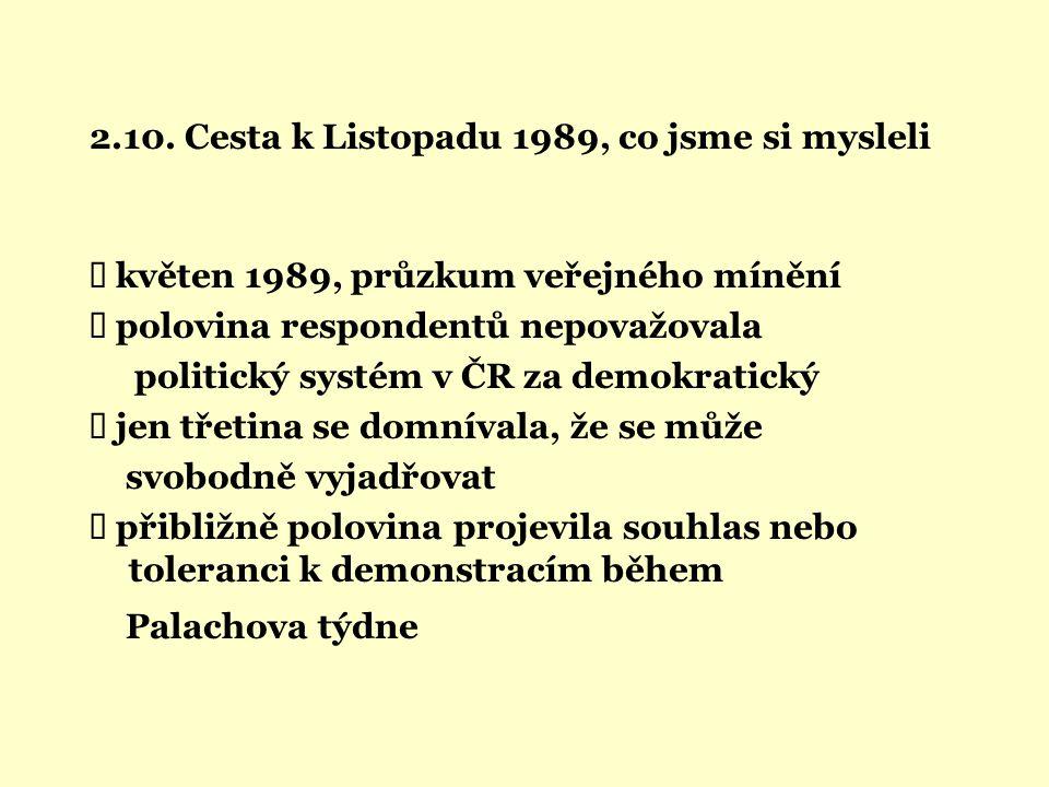 2.10. Cesta k Listopadu 1989, co jsme si mysleli  květen 1989, průzkum veřejného mínění  polovina respondentů nepovažovala politický systém v ČR za