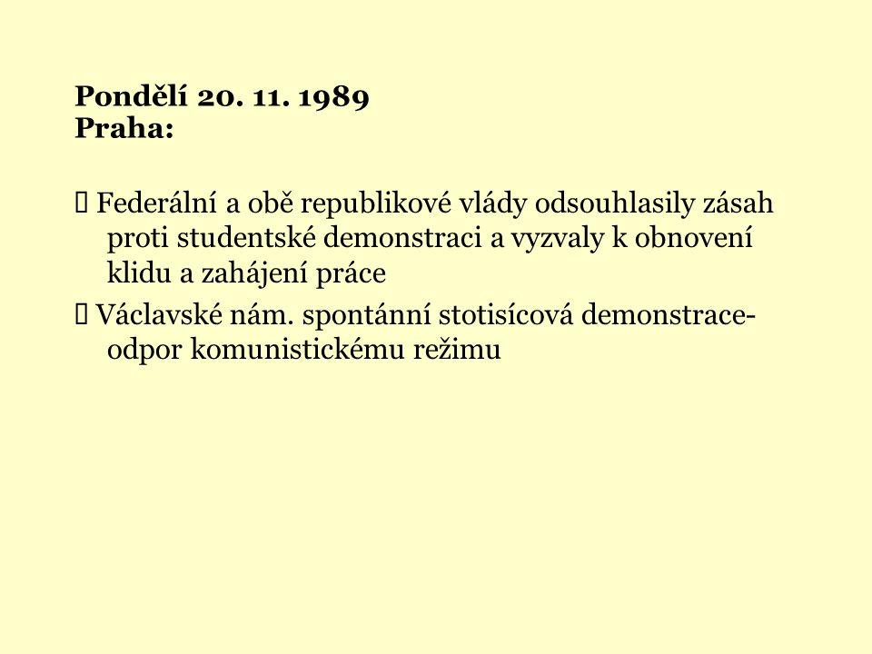 Pondělí 20. 11. 1989 Praha:  Federální a obě republikové vlády odsouhlasily zásah proti studentské demonstraci a vyzvaly k obnovení klidu a zahájení
