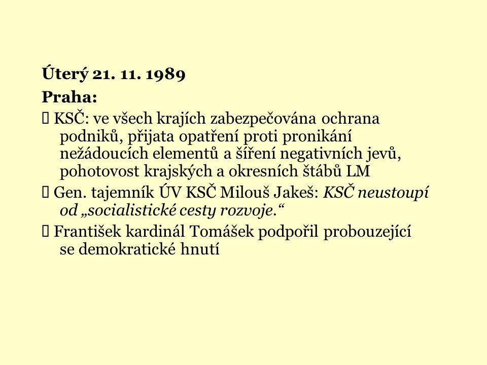 Úterý 21. 11. 1989 Praha:  KSČ: ve všech krajích zabezpečována ochrana podniků, přijata opatření proti pronikání nežádoucích elementů a šíření negati