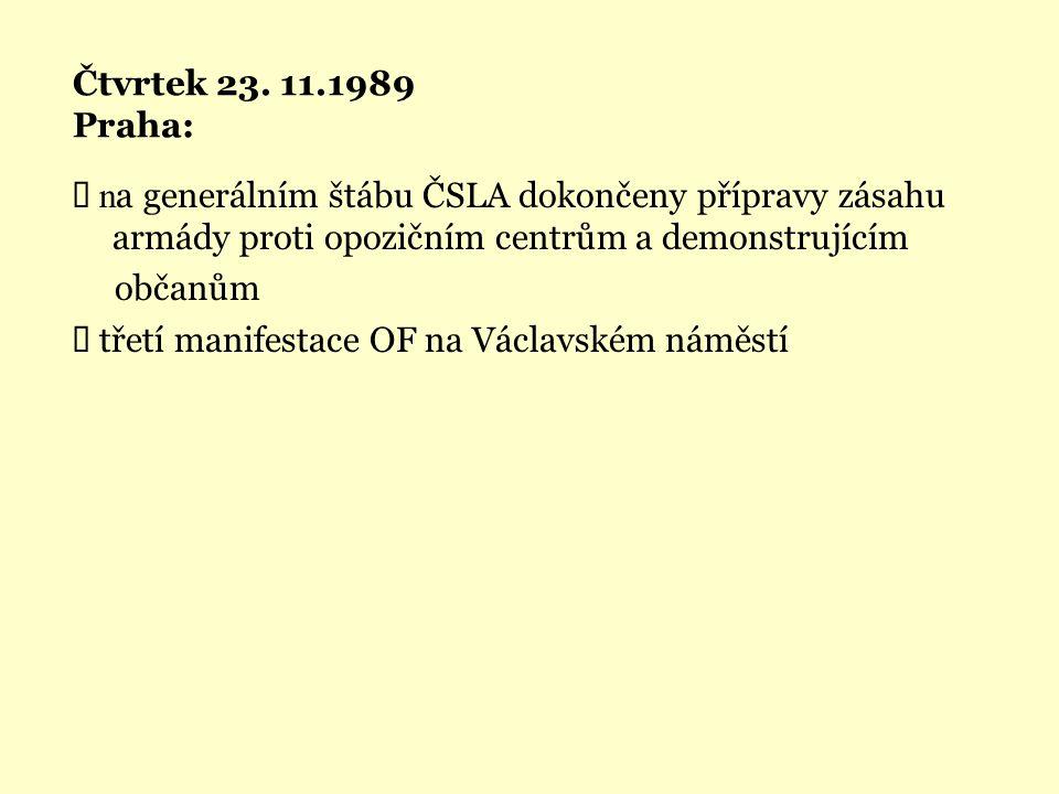 Čtvrtek 23. 11.1989 Praha:  n a generálním štábu ČSLA dokončeny přípravy zásahu armády proti opozičním centrům a demonstrujícím občanům  třetí manif
