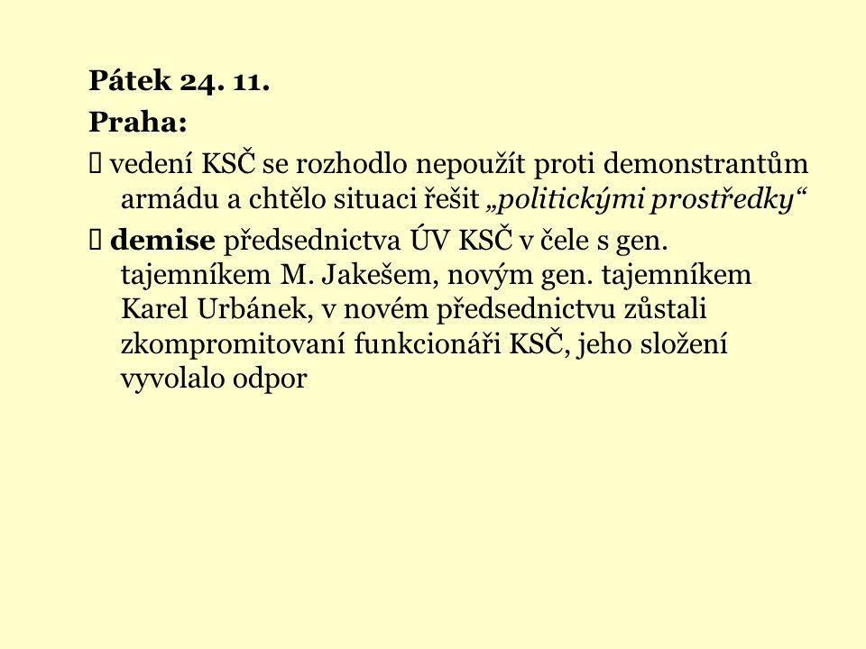 """Pátek 24. 11. Praha:  vedení KSČ se rozhodlo nepoužít proti demonstrantům armádu a chtělo situaci řešit """"politickými prostředky""""  demise předsednict"""