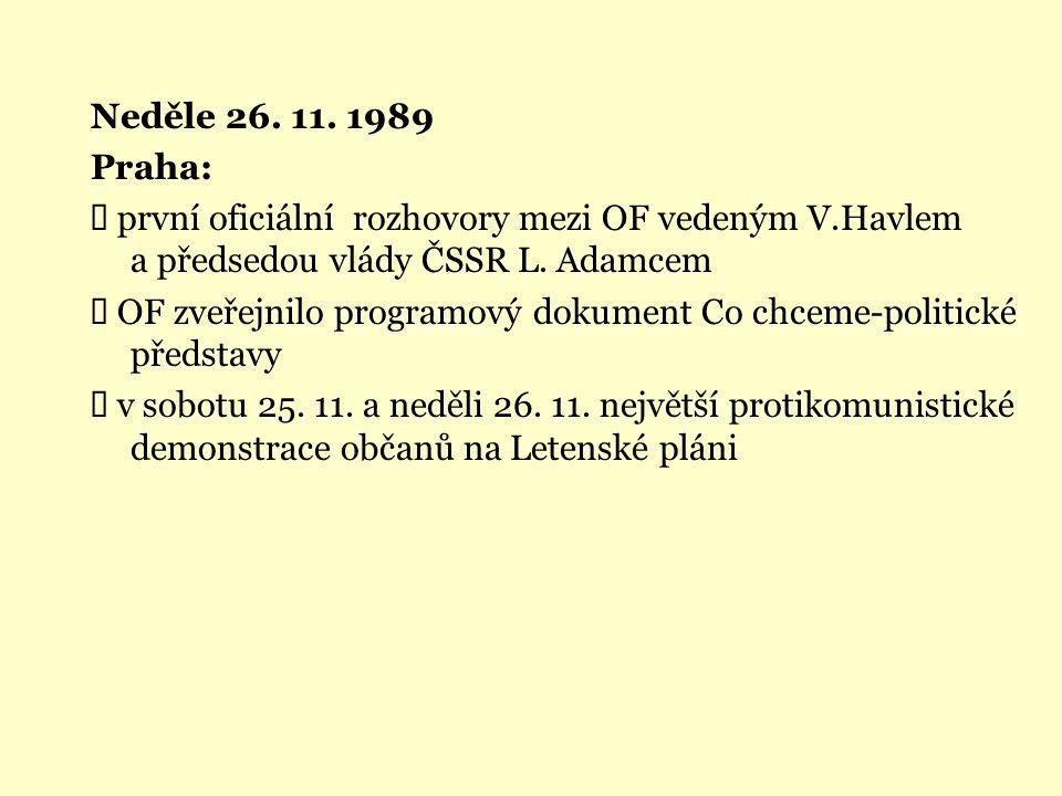Neděle 26. 11. 1989 Praha:  první oficiální rozhovory mezi OF vedeným V.Havlem a předsedou vlády ČSSR L. Adamcem  OF zveřejnilo programový dokument