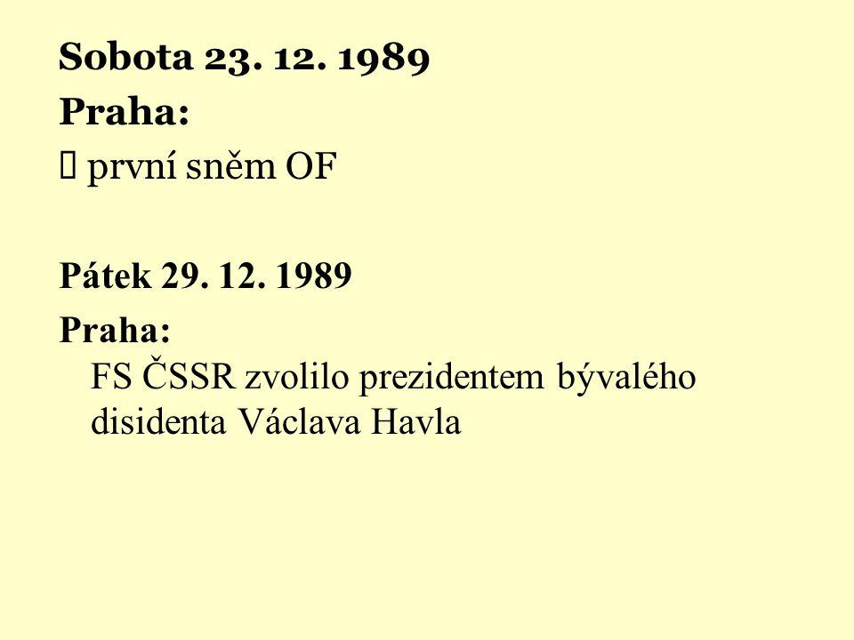 Sobota 23. 12. 1989 Praha:  první sněm OF Pátek 29. 12. 1989 Praha: FS ČSSR zvolilo prezidentem bývalého disidenta Václava Havla