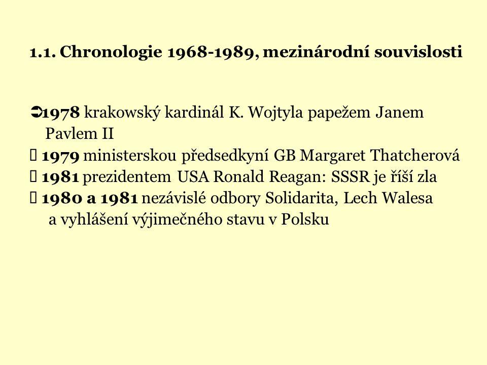 1.1. Chronologie 1968-1989, mezinárodní souvislosti  1978 krakowský kardinál K. Wojtyla papežem Janem Pavlem II  1979 ministerskou předsedkyní GB Ma
