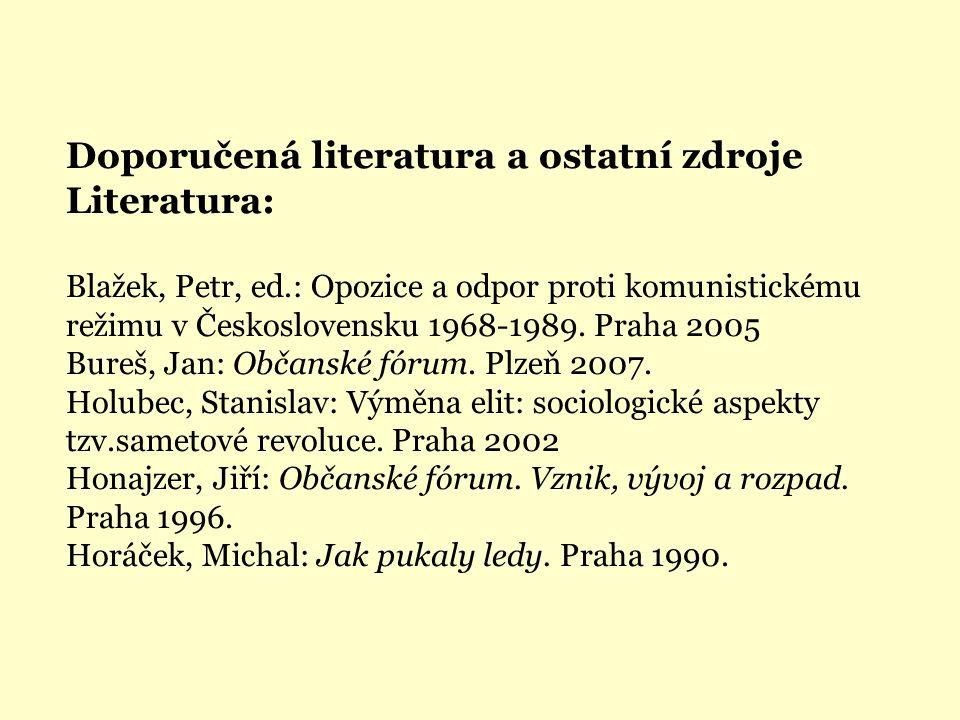 Doporučená literatura a ostatní zdroje Literatura: Blažek, Petr, ed.: Opozice a odpor proti komunistickému režimu v Československu 1968-1989. Praha 20