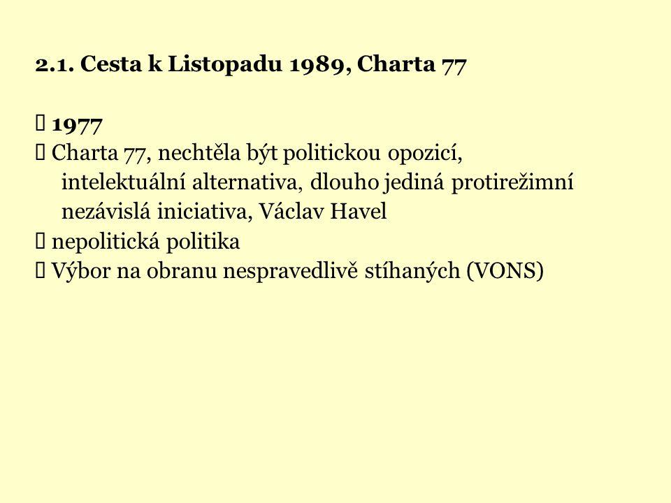 2.1. Cesta k Listopadu 1989, Charta 77  1977  Charta 77, nechtěla být politickou opozicí, intelektuální alternativa, dlouho jediná protirežimní nezá