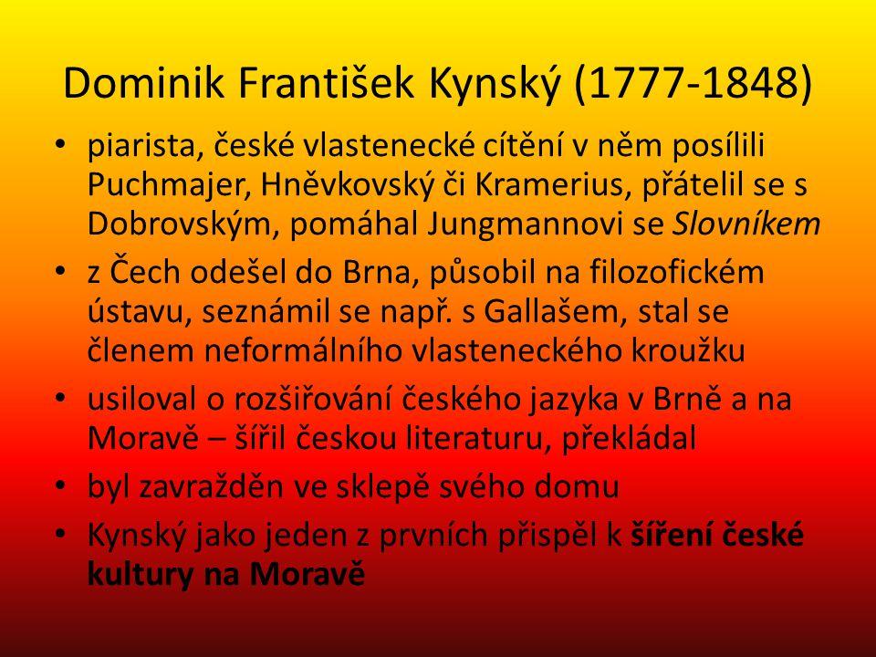 Dominik František Kynský (1777-1848) piarista, české vlastenecké cítění v něm posílili Puchmajer, Hněvkovský či Kramerius, přátelil se s Dobrovským, pomáhal Jungmannovi se Slovníkem z Čech odešel do Brna, působil na filozofickém ústavu, seznámil se např.